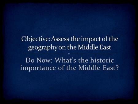Do Now: What's the historic importance of the Middle East?