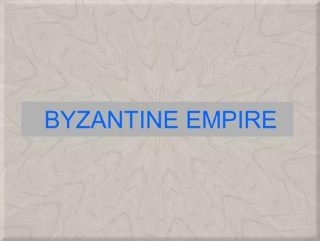 BYZANTINE EMPIRE. HEIR TO ROME Located in Constantinople on the Bosporus strait, which connected the Mediterranean and Black Seas. Constantinople.