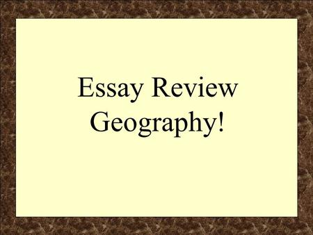 Essay Review Geography!. Components of the Regents Essay F – Facts, Evidence & Details (the explanation, specifics and substantiation of the essay) O.