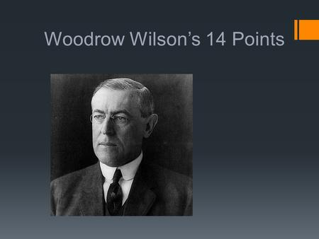 Woodrow Wilson's 14 Points.  Wilson wanted a strong yet agreeable peace arrangement  Created the 14 points to satisfy this need The Point of the Treaty.