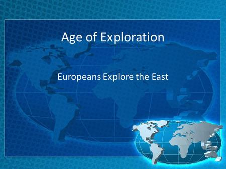 Age of Exploration Europeans Explore the East. Today's Goal  You will be able to… State the religious, economical, and technological reasons for the.