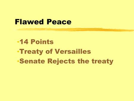 Flawed Peace 14 Points Treaty of Versailles Senate Rejects the treaty.