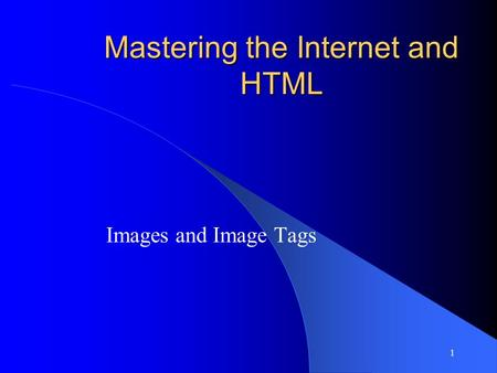 1 Mastering the Internet and HTML Images and Image Tags.