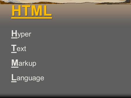 HTML H yper T ext M arkup L anguage. HTML HTML is NOT case sensitive However, proper coding etiquette if for all to be in ALL CAPS and for text to be.