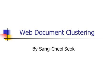 Web Document Clustering By Sang-Cheol Seok. 1.Introduction: Web document clustering? Why ? Two results for the same query 'amazon' Google : currently.