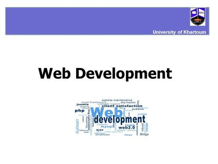 Web Development University of Khartoum. Web Development Web Programming Web Design University of Khartoum.
