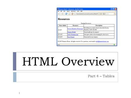 HTML Overview Part 4 – Tables 1. HTML Tables  Tables are defined with the tag pair.  A table is divided into rows with tag pairs. o tr stands for table.