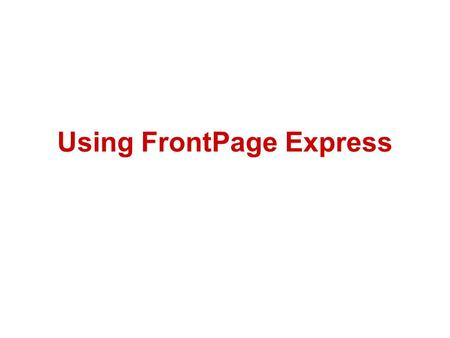 Using FrontPage Express. Slide 1 Standard toolbars and menus Time indicator: gives an approximation of download time of the page.