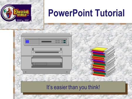 PowerPoint Tutorial Your Logo Here It's easier than you think!