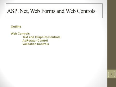 ASP.Net, Web Forms and Web Controls 1 Outline Web Controls Text and Graphics Controls AdRotator Control Validation Controls.