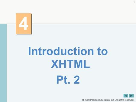  2008 Pearson Education, Inc. All rights reserved. 1 4 4 Introduction to XHTML Pt. 2.