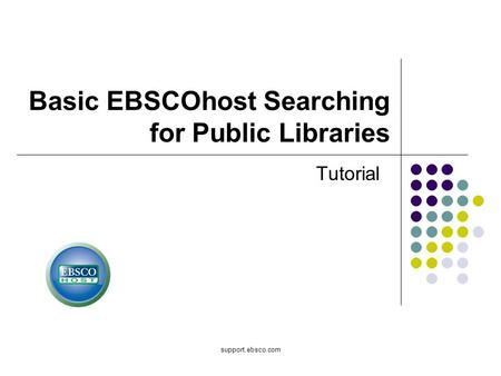 Support.ebsco.com Basic EBSCOhost Searching for Public Libraries Tutorial.