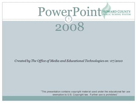 "PowerPoint 2008 Created by The Office of Media and Educational Technologies on: 07/2010 ""This presentation contains copyright material used under the educational."