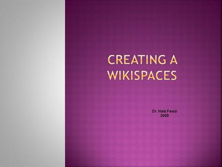 Dr. Hala Fawzi 2009.  Make sure you are signed into Wikispaces  Go to: 