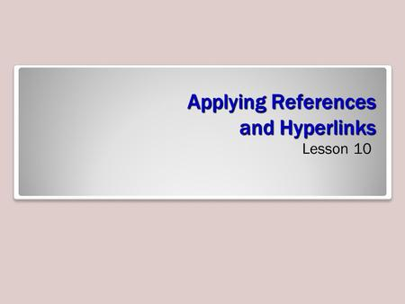 Applying References and Hyperlinks Lesson 10. Objectives.
