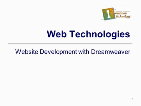 1 Web Technologies Website Development with Dreamweaver.