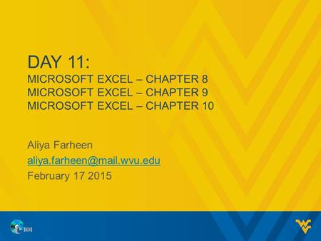 DAY 11: MICROSOFT EXCEL – CHAPTER 8 MICROSOFT EXCEL – CHAPTER 9 MICROSOFT EXCEL – CHAPTER 10 Aliya Farheen February 17 2015.