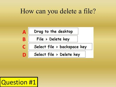 How can you delete a file? A B C D Question #1. If you wanted to re-name a document or save a document in a different location, which save option should.
