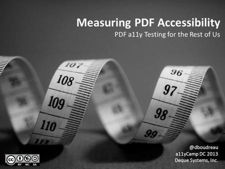 Measuring PDF Accessibility PDF a11y Testing for the Rest of a11yCamp DC 2013 Deque Systems, Inc.