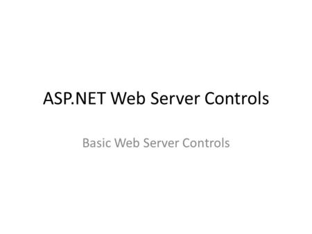 ASP.NET Web Server Controls Basic Web Server Controls.