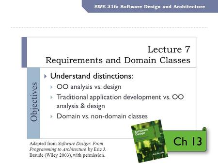 SWE 316: Software Design and Architecture – Dr. Khalid Aljasser Objectives Lecture 7 Requirements and Domain Classes SWE 316: Software Design and Architecture.