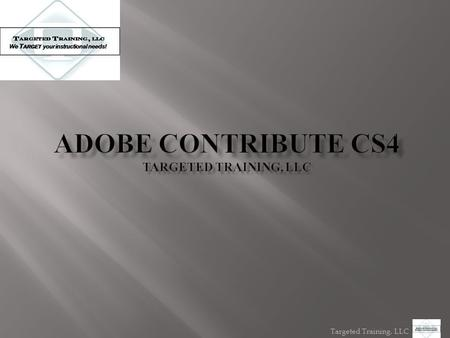 Targeted Training, LLC. APPLYING STYLES DOWNLOAD FREE TRIAL OF ADOBE CONTRIBUTE ADOBE CONTRIBUTE CONNECTION WIZARD ENTERING EDIT MODE WEB PUBLISHING PROCESS.