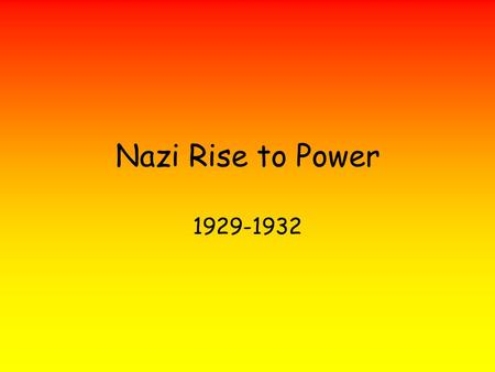 Nazi Rise to Power 1929-1932.