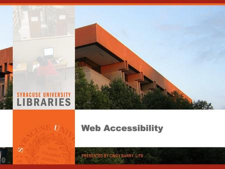 Web Accessibility PRESENTED BY CINDY BARRY, LITS.