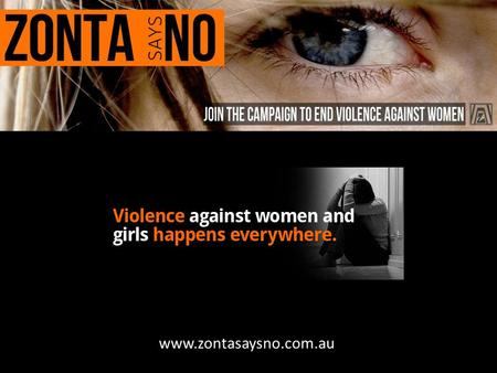 Wwwww.zontasaysno.com.au. Up to 7 in 10 women around the world experience physical or sexual violence at some point in their lifetime As many as 1 in.