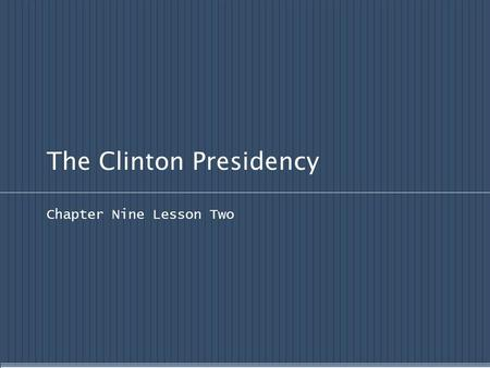 The Clinton Presidency Chapter Nine Lesson Two. Explain why Bill Clinton won the presidency in 1992 and assess the success of Clinton's domestic policies.