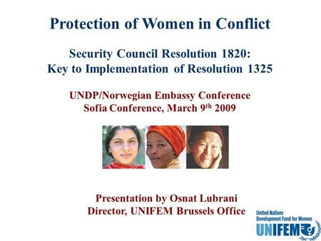 Protection of Women in Conflict Security Council Resolution 1820: Key to Implementation of Resolution 1325 UNDP/Norwegian Embassy Conference Sofia Conference,