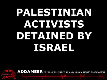 ADDAMEER Fact Sheet Palestinians detained by Israel PALESTINIAN ACTIVISTS DETAINED BY ISRAEL.