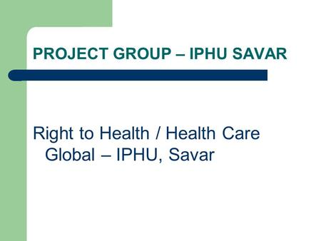 PROJECT GROUP – IPHU SAVAR Right to Health / Health Care Global – IPHU, Savar.