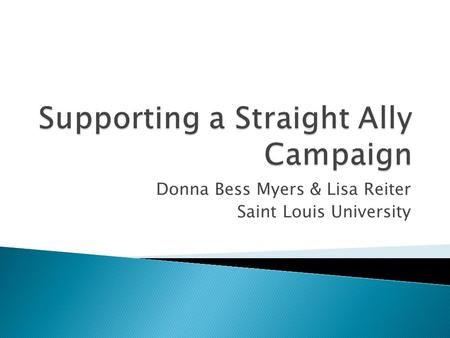 Donna Bess Myers & Lisa Reiter Saint Louis University.