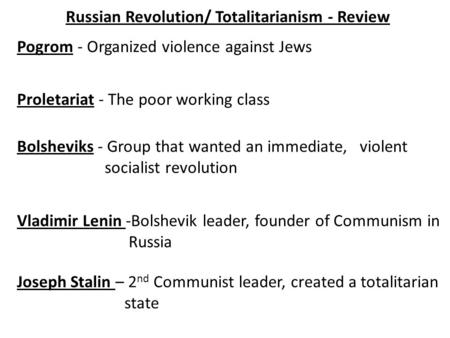 Pogrom - Organized violence against Jews Proletariat - The poor working class Bolsheviks - Group that wanted an immediate, violent socialist revolution.