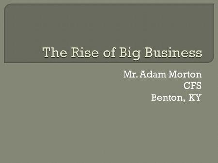 Mr. Adam Morton CFS Benton, KY Industrialization increased the standard of living and the opportunities of most Americans, but at what cost?
