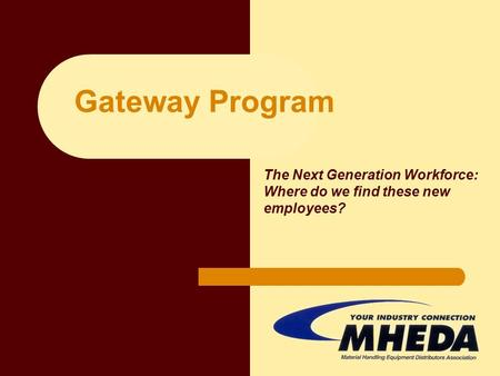 Gateway Program The Next Generation Workforce: Where do we find these new employees?