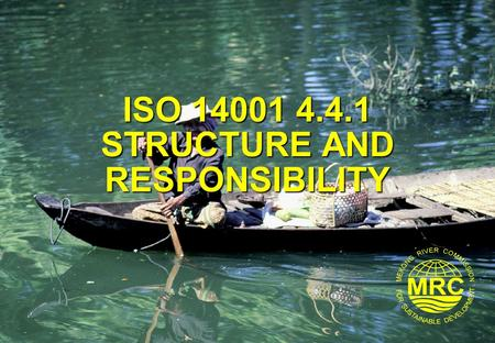 ISO 14001 4.4.1 STRUCTURE AND RESPONSIBILITY. ISO 14001 Environmental Management Systems2 Lesson Learning Goals At the end of this lesson you should be.