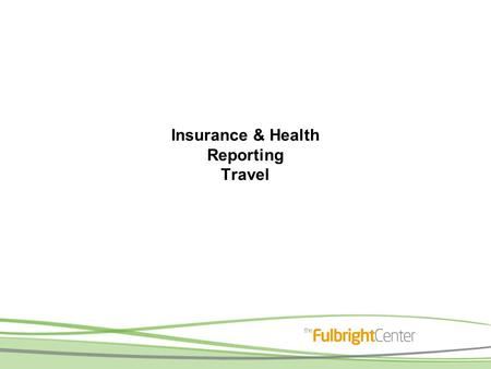 Insurance & Health Reporting Travel. ASPE Insurance For all Fulbright grantees ASPE brochure www.fulbright.fi: Grantees & Alumni – Information for American.