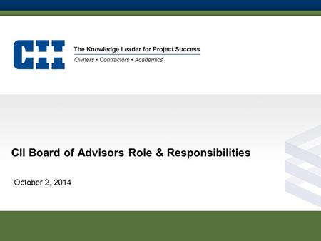 CII Board of Advisors Role & Responsibilities October 2, 2014.