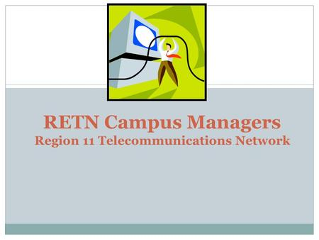 RETN Campus Managers Region 11 Telecommunications Network.