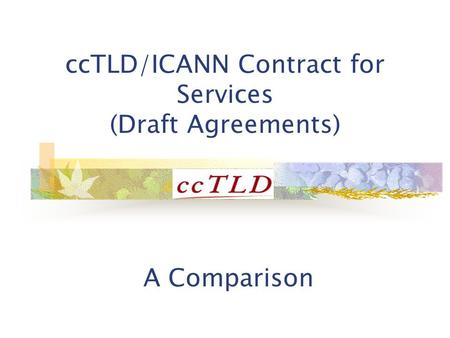 CcTLD/ICANN Contract for Services (Draft Agreements) A Comparison.