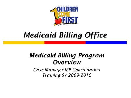 Medicaid Billing Office Medicaid Billing Program Overview Case Manager IEP Coordination Training SY 2009-2010.