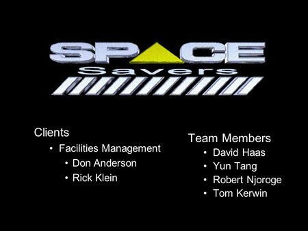 Team Members David Haas Yun Tang Robert Njoroge Tom Kerwin Clients Facilities Management Don Anderson Rick Klein.
