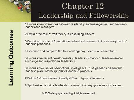 © 2009 Cengage Learning. All rights reserved. Chapter 12 Leadership and Followership Learning Outcomes 1 Discuss the differences between leadership and.
