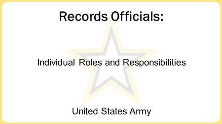 Records Officials: United States Army Individual Roles and Responsibilities.
