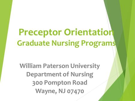 Preceptor Orientation Graduate Nursing Programs William Paterson University Department of Nursing 300 Pompton Road Wayne, NJ 07470.