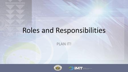 Roles and Responsibilities PLAN IT!. Overview Roles and Responsibilities Break Down – Project Roles, Functional Roles, and Responsibilities Executive.