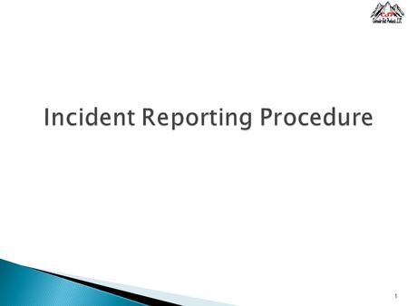 1. Objectives  Describe the responsibilities and procedures for reporting and investigating ◦ incidents / near-miss incidents ◦ spills, releases, ◦ injuries,