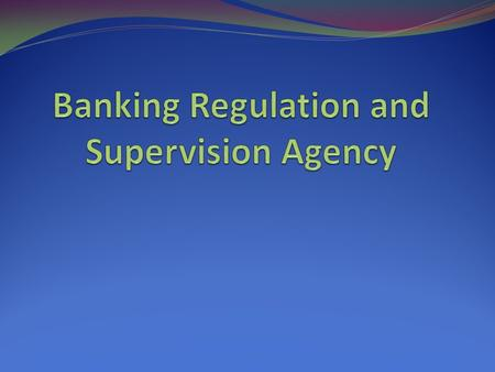 Supervision and regulation of banking system duty is given to a autonomous organization called Banking Regulation and Supervision Agency. BRSA is public.